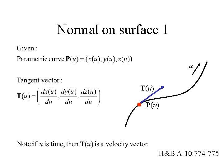 Normal on surface 1 u T(u) P(u) H&B A-10: 774 -775