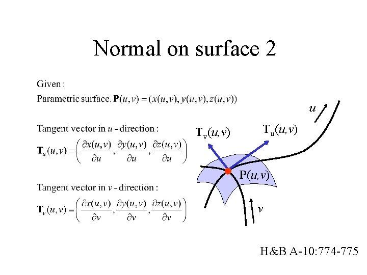 Normal on surface 2 u Tv(u, v) Tu(u, v) P(u, v) v H&B A-10:
