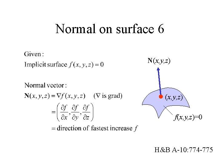 Normal on surface 6 N(x, y, z) f(x, y, z)=0 H&B A-10: 774 -775