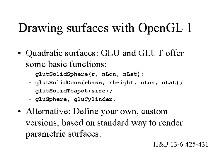 Drawing surfaces with Open. GL 1 • Quadratic surfaces: GLU and GLUT offer some