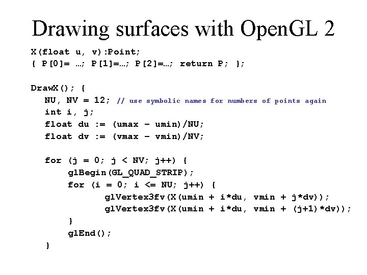 Drawing surfaces with Open. GL 2 X(float u, v): Point; { P[0]= …; P[1]=…;