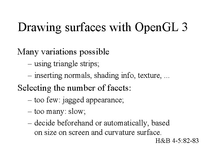 Drawing surfaces with Open. GL 3 Many variations possible – using triangle strips; –
