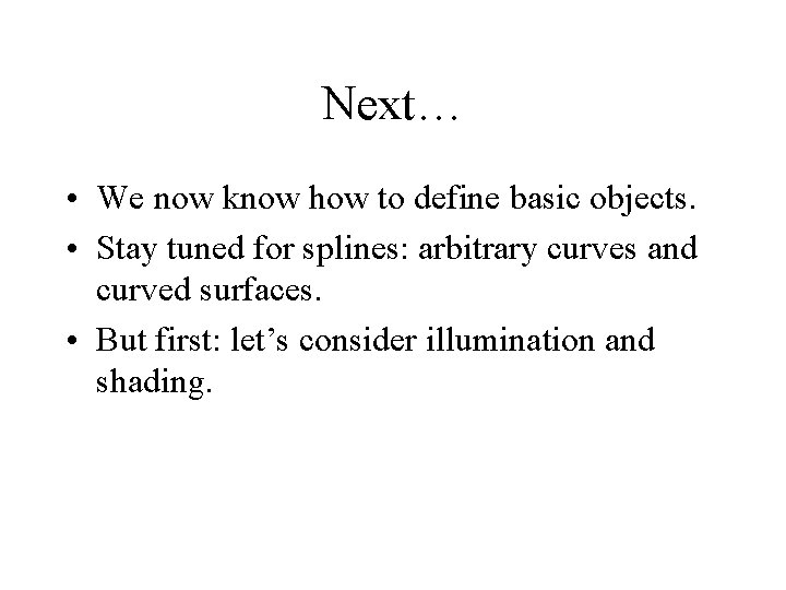 Next… • We now know how to define basic objects. • Stay tuned for
