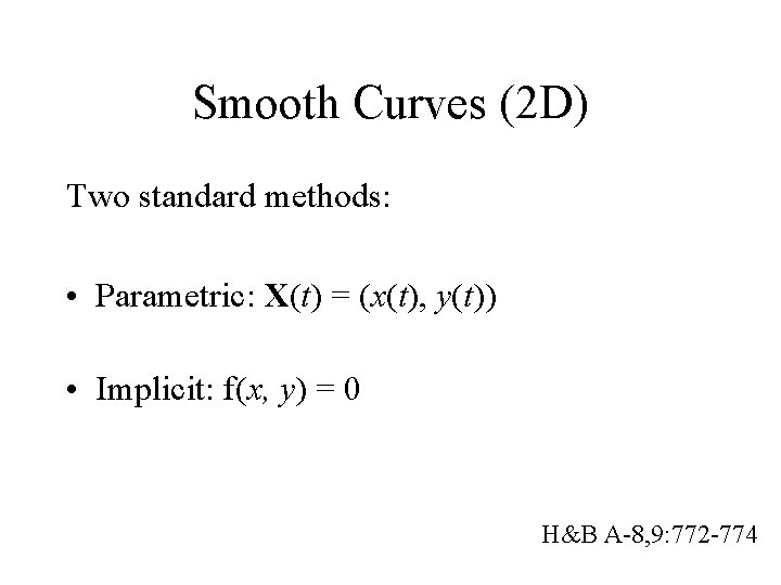 Smooth Curves (2 D) Two standard methods: • Parametric: X(t) = (x(t), y(t)) •