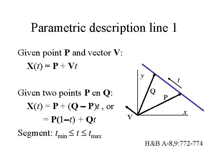 Parametric description line 1 Given point P and vector V: X(t) = P +
