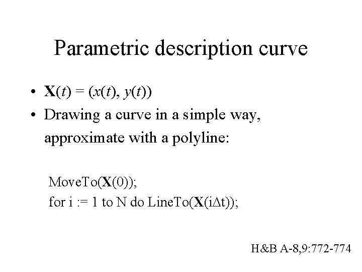 Parametric description curve • X(t) = (x(t), y(t)) • Drawing a curve in a