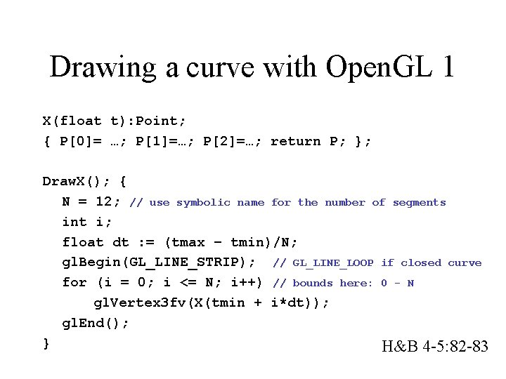 Drawing a curve with Open. GL 1 X(float t): Point; { P[0]= …; P[1]=…;