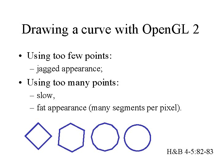 Drawing a curve with Open. GL 2 • Using too few points: – jagged