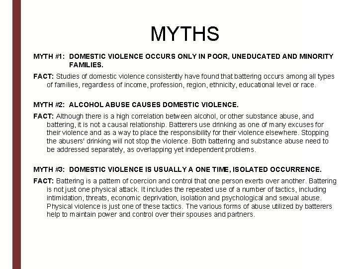 MYTHS MYTH #1: DOMESTIC VIOLENCE OCCURS ONLY IN POOR, UNEDUCATED AND MINORITY FAMILIES. FACT: