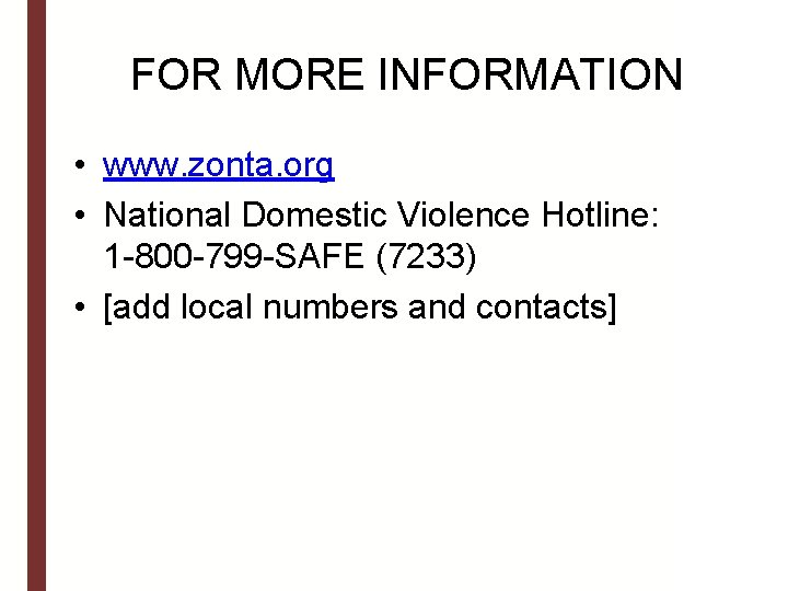 FOR MORE INFORMATION • www. zonta. org • National Domestic Violence Hotline: 1 -800