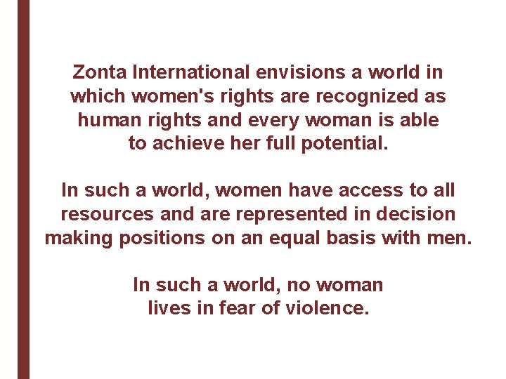 Zonta International envisions a world in which women's rights are recognized as human rights
