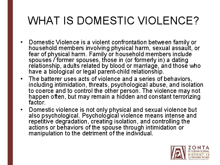 WHAT IS DOMESTIC VIOLENCE? • Domestic Violence is a violent confrontation between family or