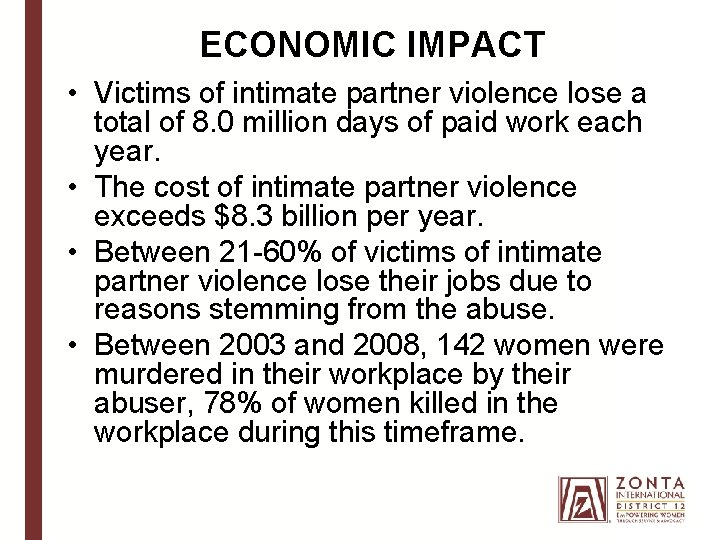 ECONOMIC IMPACT • Victims of intimate partner violence lose a total of 8. 0
