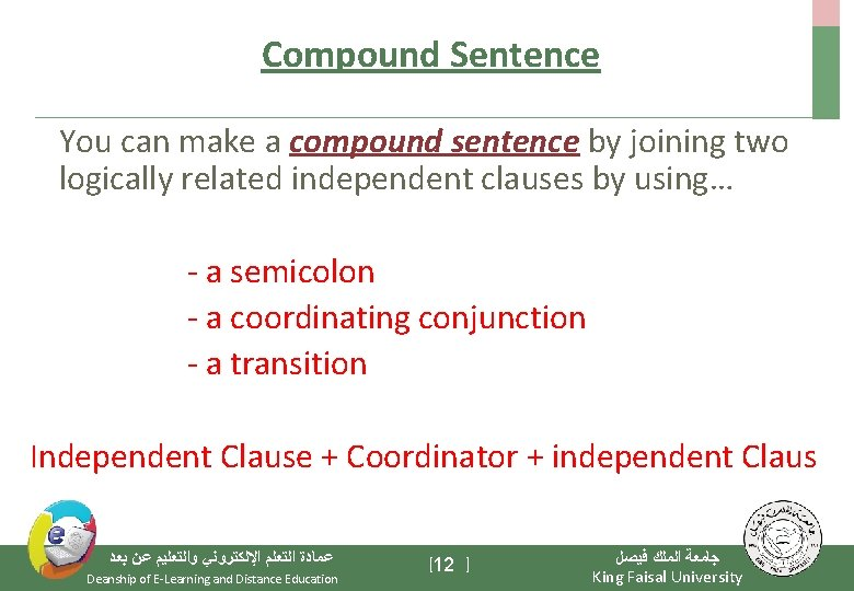 Compound Sentence You can make a compound sentence by joining two logically related independent