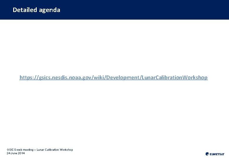 Detailed agenda https: //gsics. nesdis. noaa. gov/wiki/Development/Lunar. Calibration. Workshop GSICS web meeting – Lunar
