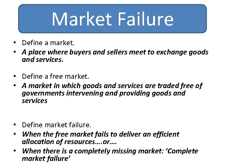 Market Failure • Define a market. • A place where buyers and sellers meet