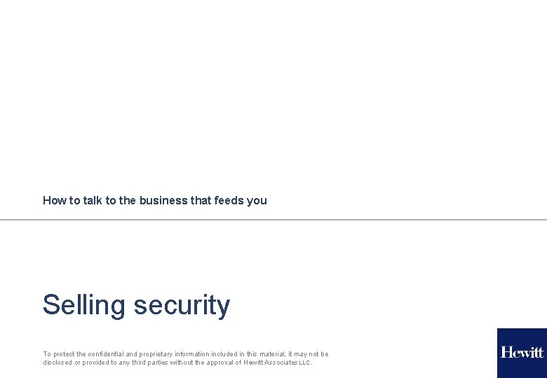 How to talk to the business that feeds you Selling security To protect the
