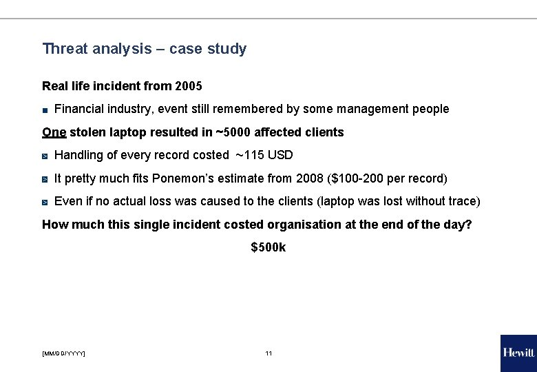 Threat analysis – case study Real life incident from 2005 ■ Financial industry, event