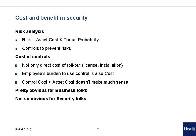 Cost and benefit in security Risk analysis ■ Risk = Asset Cost X Threat