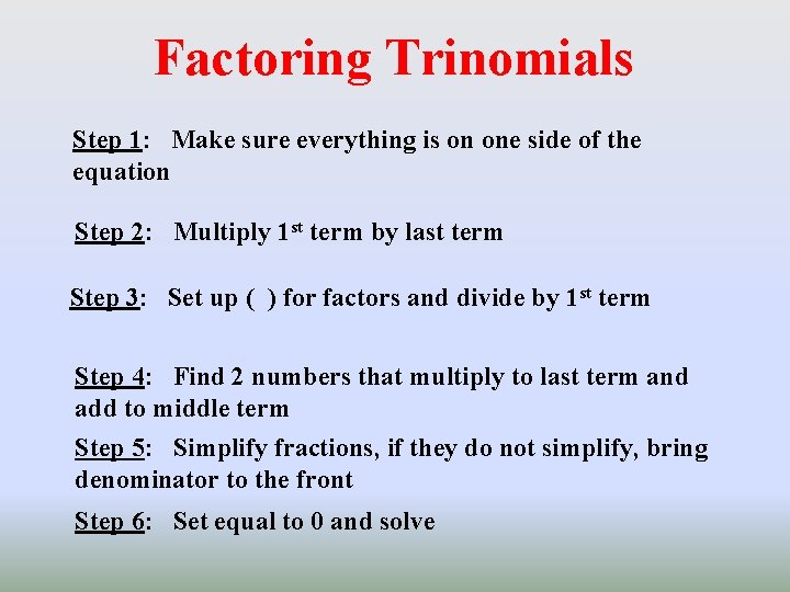 Factoring Trinomials Step 1: Make sure everything is on one side of the equation