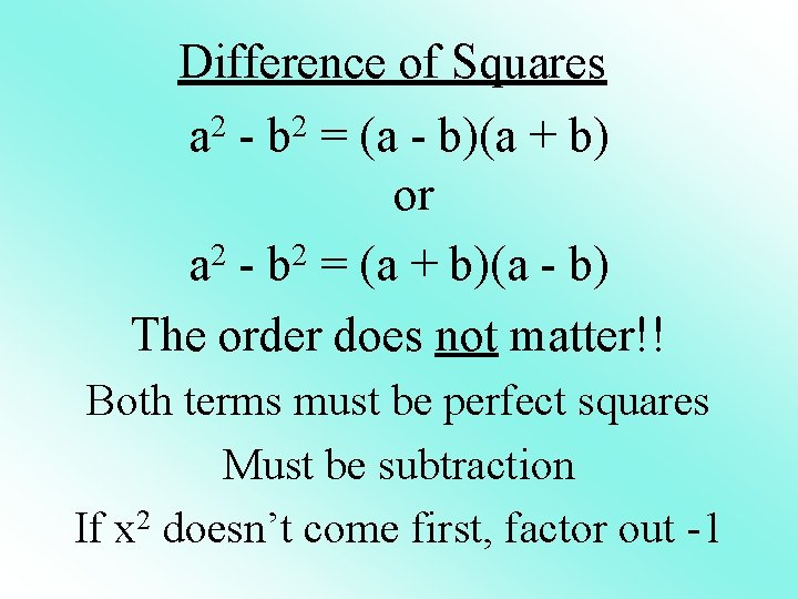Difference of Squares a 2 - b 2 = (a - b)(a + b)