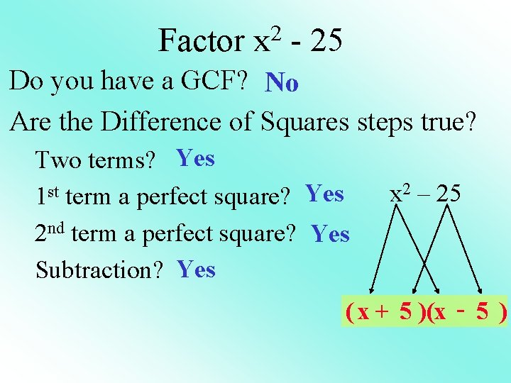Factor x 2 - 25 Do you have a GCF? No Are the Difference
