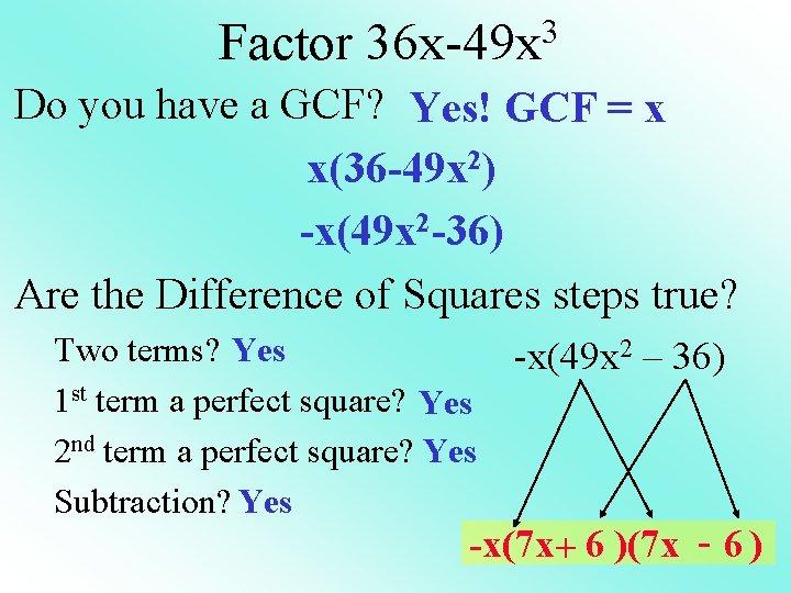 Factor 3 36 x-49 x Do you have a GCF? Yes! GCF = x