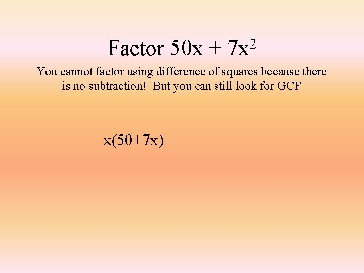 Factor 50 x + 2 7 x You cannot factor using difference of squares