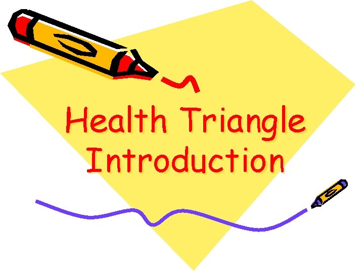 Health Triangle Introduction