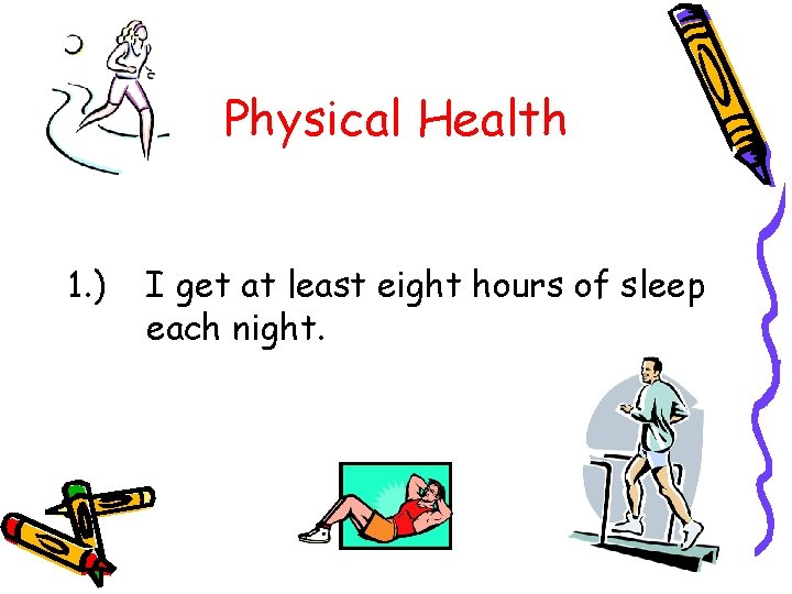 Physical Health 1. ) I get at least eight hours of sleep each night.