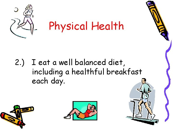 Physical Health 2. ) I eat a well balanced diet, including a healthful breakfast