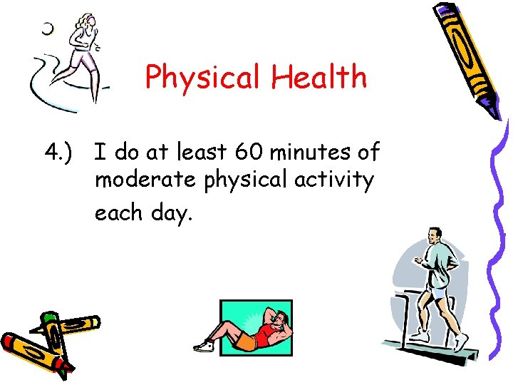 Physical Health 4. ) I do at least 60 minutes of moderate physical activity