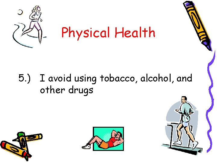 Physical Health 5. ) I avoid using tobacco, alcohol, and other drugs