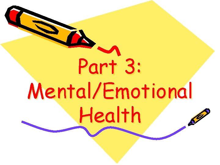Part 3: Mental/Emotional Health