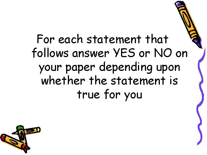 For each statement that follows answer YES or NO on your paper depending upon