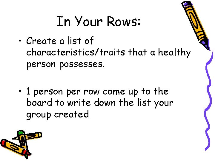 In Your Rows: • Create a list of characteristics/traits that a healthy person possesses.
