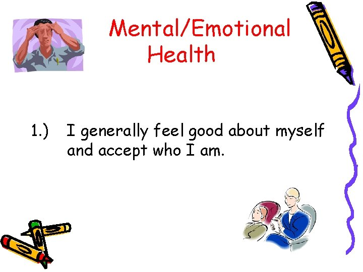 Mental/Emotional Health 1. ) I generally feel good about myself and accept who I