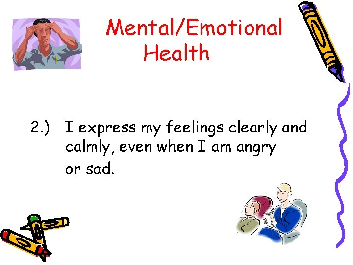 Mental/Emotional Health 2. ) I express my feelings clearly and calmly, even when I