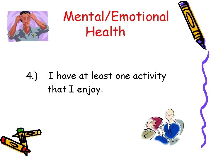 Mental/Emotional Health 4. ) I have at least one activity that I enjoy.