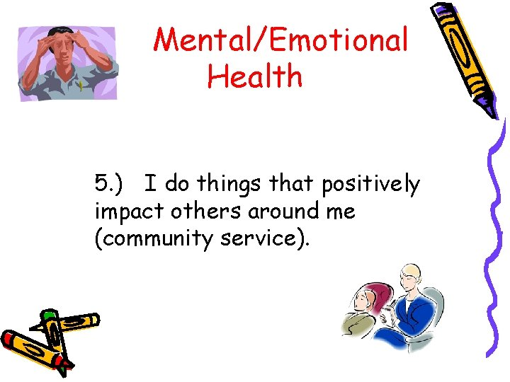 Mental/Emotional Health 5. ) I do things that positively impact others around me (community