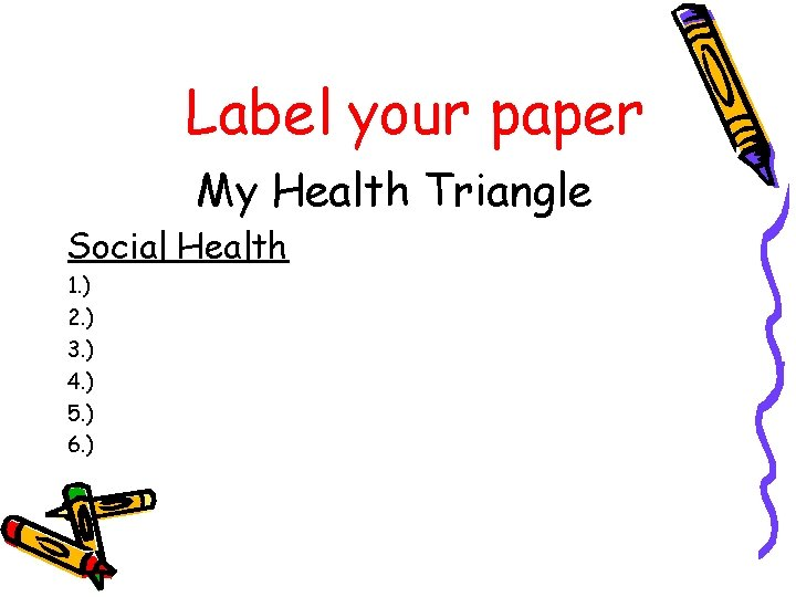 Label your paper My Health Triangle Social Health 1. ) 2. ) 3. )