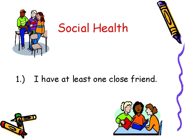 Social Health 1. ) I have at least one close friend.
