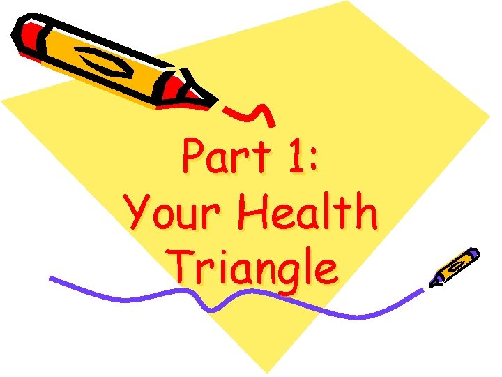 Part 1: Your Health Triangle