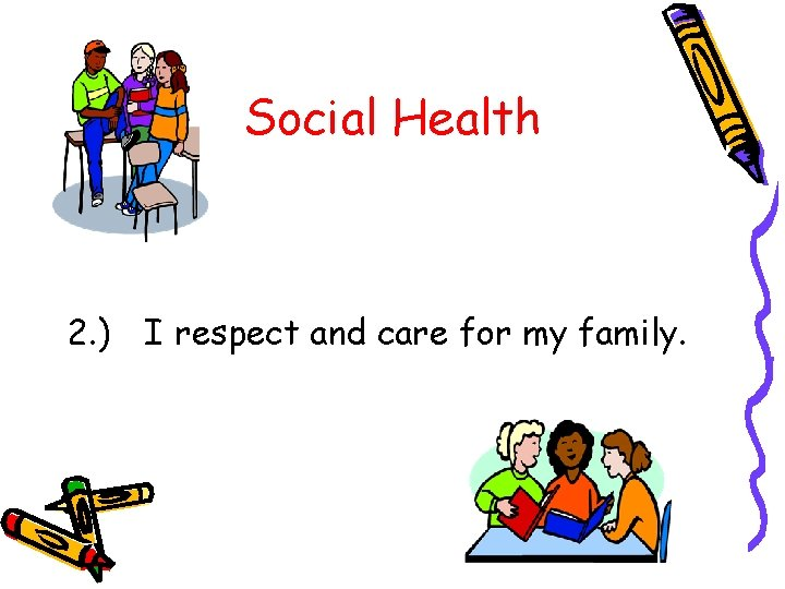Social Health 2. ) I respect and care for my family.