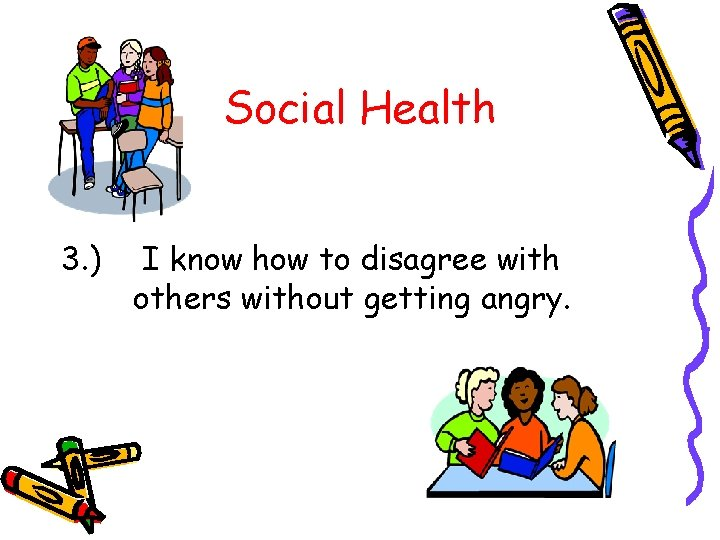 Social Health 3. ) I know how to disagree with others without getting angry.