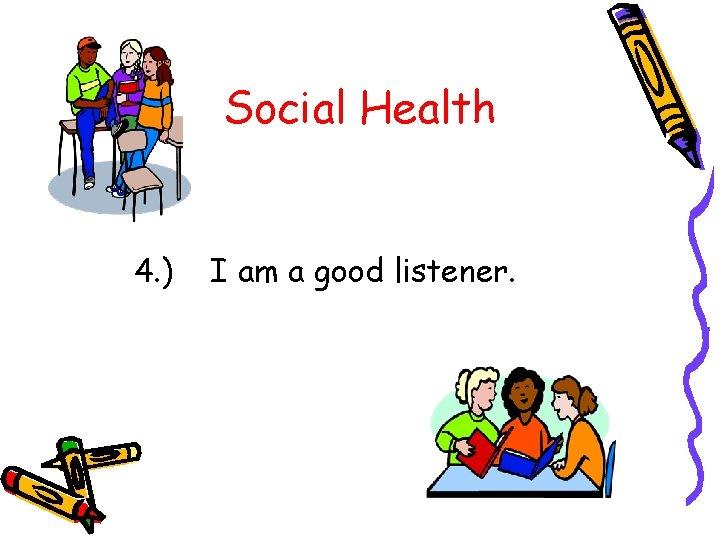 Social Health 4. ) I am a good listener.