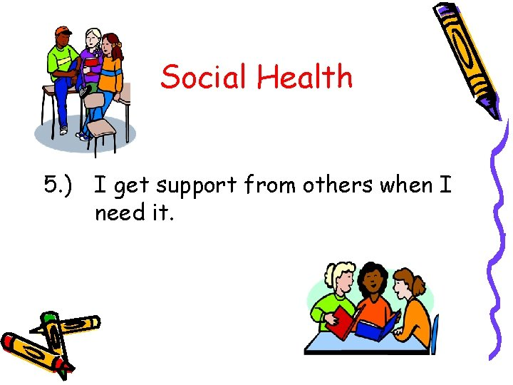 Social Health 5. ) I get support from others when I need it.