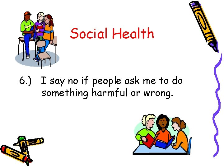 Social Health 6. ) I say no if people ask me to do something