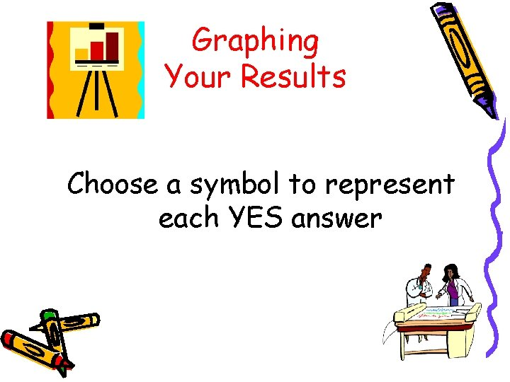 Graphing Your Results Choose a symbol to represent each YES answer