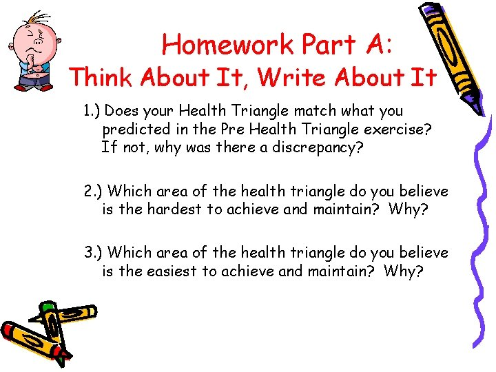 Homework Part A: Think About It, Write About It 1. ) Does your Health